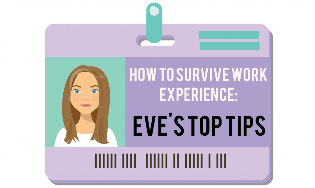 How to survive work experience: my top tips on making a good impression and making the most of your placement.