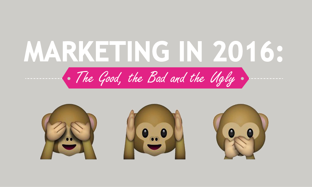 Marketing in 2016: The Good, the Bad and the Ugly
