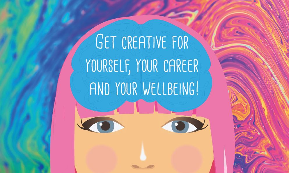 Get creative for yourself, your career and your wellbeing!